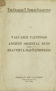 Cover of: Catalogue of the exceedingly valuable ancient and modern paintings, extraordinary antique rugs and beautiful old tapestries belonging to the estate of the late Charles T. Yerkes | American Art Association