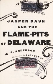 Cover of: Jasper Dash and the flame-pits of Delaware | M. T. Anderson