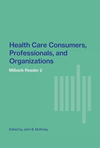 Health care consumers, professionals, and organizations by edited by John B. McKinlay.