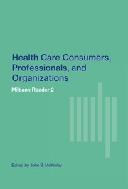 Cover of: Health care consumers, professionals, and organizations | edited by John B. McKinlay.