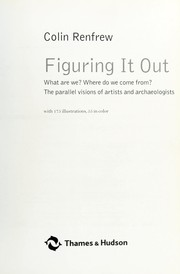 Cover of: FIGURING IT OUT: WHAT ARE WE? WHERE DO WE COME FROM? THE PARALLEL VISIONS OF ARTISTS AND... ARCHAEOLOGISTS