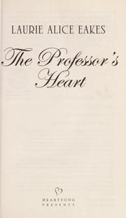 Cover of: The professor's heart | Laurie Alice Eakes