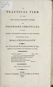 Cover of: A practical view of the prevailing religious system of professed Christians in the higher and middle classes in this country, contrasted with real Christianity | William Wilberforce