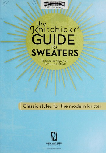 The Knitchicks' guide to sweaters by Marcelle Karp