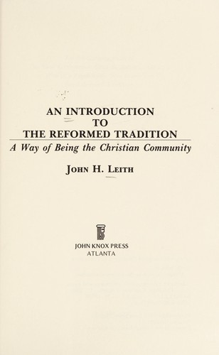 An introduction to the reformed tradition by John H. Leith