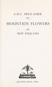 A.M.C. field guide to mountain flowers of New England