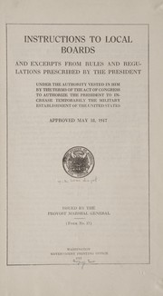 Cover of: Instructions to local boards and excerpts from rules and regulations prescribed by the President under the authority vested in him by the terms of the act of Congress to authorize the President to increase temporarily the military establishment of the United States | United States. War Department