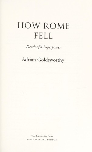How Rome fell by Adrian Keith Goldsworthy