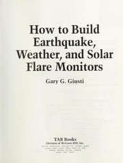 Cover of: How to build earthquake, weather, and solar flare monitors | Gary G. Giusti