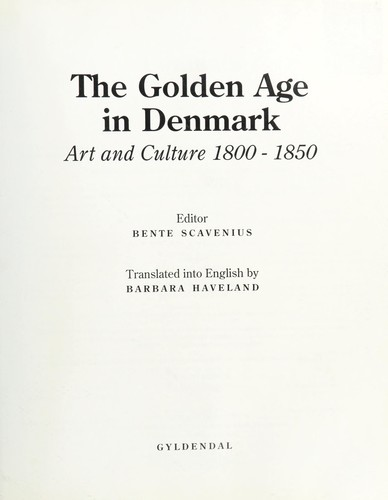 The Golden Age in Denmark by editor Bente Scavenius ; translated into English by Barbara Haveland.