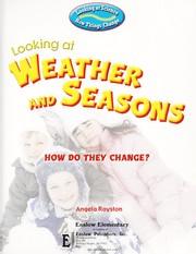 Cover of: Looking at Weather and Seasons: How Do They Change? (Looking at Science: How Things Change) | Angela Royston