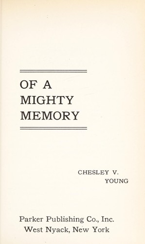 The magic of a mighty memory by Chesley V. Young