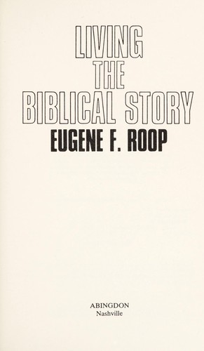Living the Biblical story by Eugene F. Roop