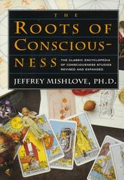 The roots of consciousness by Jeffrey Mishlove