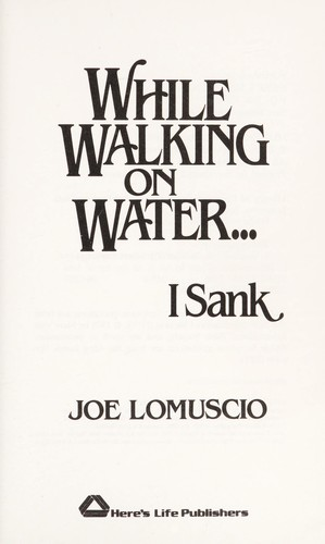 While walking on water-- I sank by Joseph Lomuscio