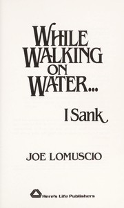 Cover of: While walking on water-- I sank | Joseph Lomuscio