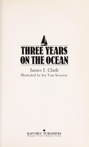 Three years on the ocean by James I. Clark