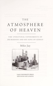Cover of: The atmosphere of heaven: the unnatural experiments of Dr. Beddoes and his sons of genius