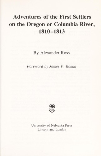 Adventures of the first settlers on the Oregon or Columbia River, 1810-1813 by Ross, Alexander