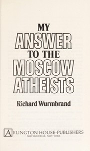 Cover of: My answer to the Moscow atheists | Richard Wurmbrand
