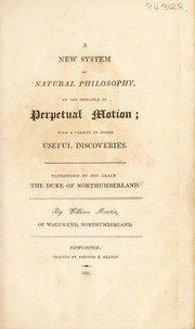 Cover of: A new system of natural philosophy, on the principle of perpetual motion; with a variety of other useful discoveries | Wm Martin