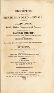 Cover of: A description of more than three hundred animals, including quadrupeds, birds, fishes, serpents, and insects, forming a compendium of natural history confirmed by actual and personal observations | A. D. M