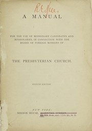 Cover of: A manual for the use of missionary candidates and missionaries, in connection with the Board of Foreign Missions of the Presbyterian Church | Presbyterian Church in the U.S.A. Board of Foreign Missions