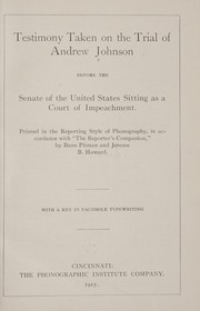 Cover of: Testimony taken on the trial of Andrew Johnson before the Senate of the United States sitting as a Court of impeachment