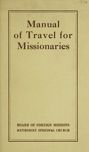 Cover of: Manual of travel for missionaries of the Board of Foreign Missions of the Methodist Episcopal Church | Methodist Episcopal Church. Board of Foreign Missions