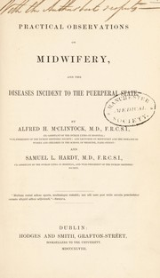 Cover of: Practical observations on midwifery, and the diseases incident to the puerperal state | Alfred H. McClintock