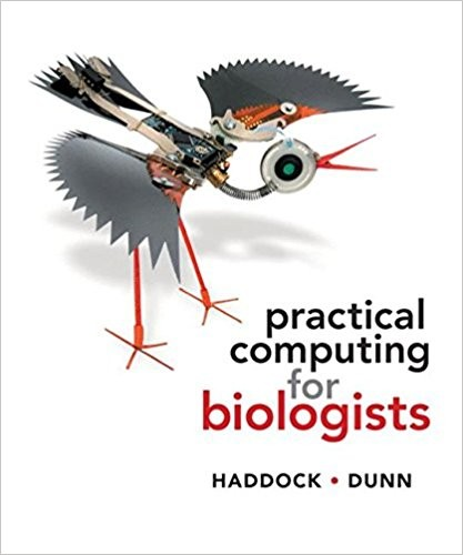 Practical computing for biologists by Steven H. D. Haddock