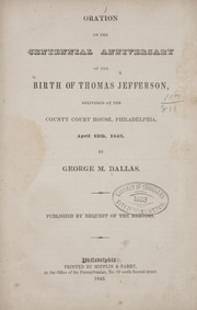 Cover of: Oration on the centennial anniversary of the birth of Thomas Jefferson: delivered at the county Court house, Philadelphia, April 13th, 1843