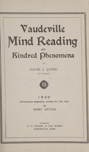 Cover of: Vaudeville mind reading and kindred phenomena | David J. Lustig