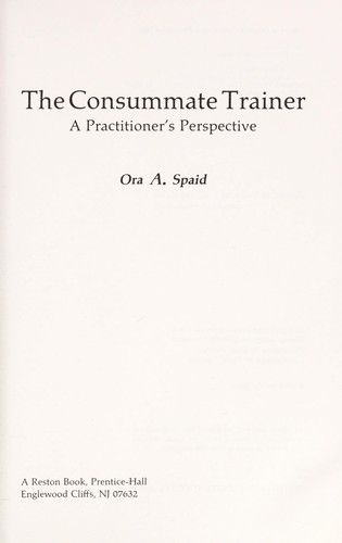The consummate trainer by Ora A. Spaid
