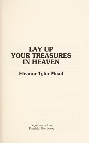 Lay up your treasures in heaven by Eleanor Tyler Mead