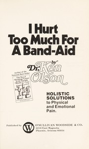 Cover of: I hurt too much for a band-aid | Ken Olson