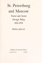Cover of: St. Petersburg and Moscow: tsarist and Soviet foreign policy, 1814-1974 | Barbara Jelavich