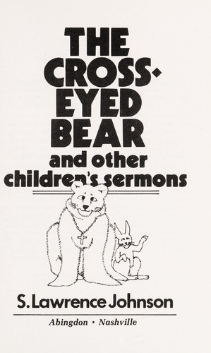 The cross-eyed bear and other children's sermons by S. Lawrence Johnson