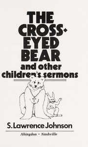 Cover of: The cross-eyed bear and other children's sermons | S. Lawrence Johnson