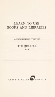 Cover of: Learn to use books and libraries | T. W. Burrell