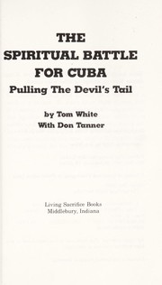 Cover of: The spiritual battle for Cuba | White, Tom