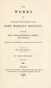 Cover of: The works of the Right Honourable Lady Mary Wortley Montagu, including her correspondence, poems, and essays