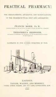 Cover of: Practical pharmacy: the arrangements, apparatus, and manipulations, of the pharmaceutical shop and laboratory | Francis Mohr