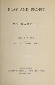 Cover of: Play and profit in my garden | Edward Payson Roe