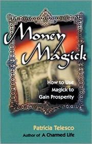 Cover of: Money magick: How to Use Magick to Gain Prosperity
