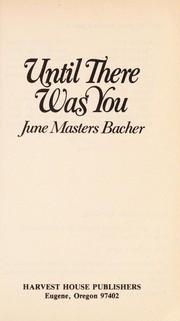 Cover of: Until there was you | June Masters Bacher