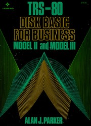Cover of: TRS-80 disk BASIC for business for the model II and model III | Alan J. Parker