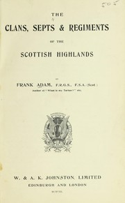 The clans, septs, and regiments of the Scottish Highlands by Frank Adam