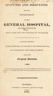 Cover of: Statutes and directions for the government of the General Hospital, near Nottingham, open to the sick and lame poor of any county | Nottingham General Hospital