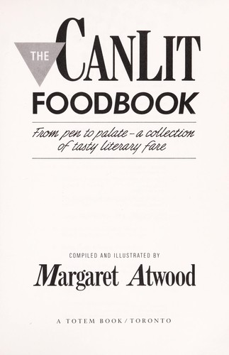 The Canlit foodbook by compiled and illustrated by Margaret Atwood.